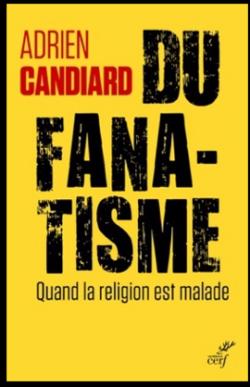 Frère Adrien Candiard Du fanatisme