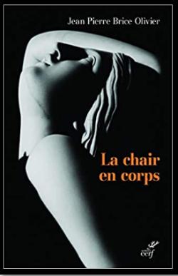 La chair en corps Frère Jean Pierre Brice Olivier