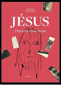 Jésus, l'histoire d'une Parole - BD  Serge Bloch (dessinateur) et Frédéric Boyer (écrivain)