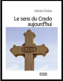 Le sens du Crédo aujourd?€?hui Michel Fédou s.j.