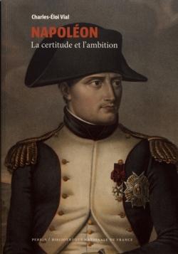 BIOGRAPHIE HISTOIRE - Napoléon, la certitude et l ambition