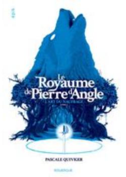 +12 ans - Le Royaume de Pierre d'Angle - Tome 1 - L'art du naufrage