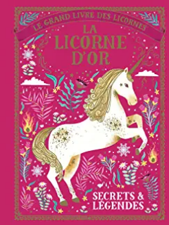 5+ - La licorne d'or : secrets et légendes